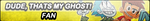 Dude,Thats My Ghost! Fan Button by Kyu-Dan