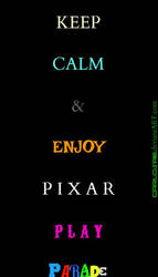 KEEP CALM PIXAR PLAY PARADE by CarlosAE