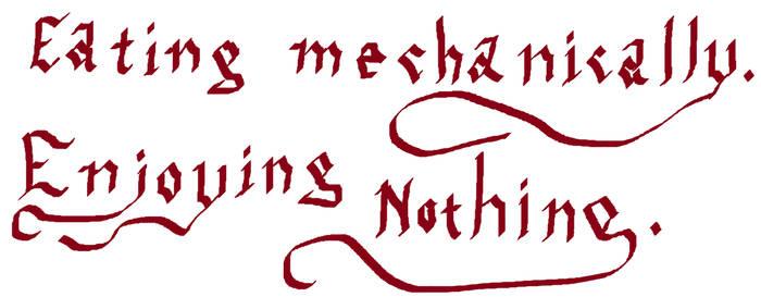Eating mechanically. Enjoying Nothing. by dolst
