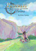 Pathways: Chronicles of Tuvana by TriaElf9