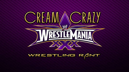 WRESTLING RANT: WrestleMania XXX Title Card by CreamCrazy