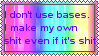 I don't use bases by XxBlissedIdiotxX