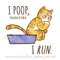 I Poop, Therefore I Run Cartoon Cat (on Zazzle) by KazFoxsen
