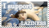 I support LAZINESS by snow-valkyrie
