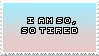 [STAMPS] Tired. by creationcomplex