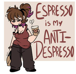 Espresso is my Anti-Depresso by BefishProductions
