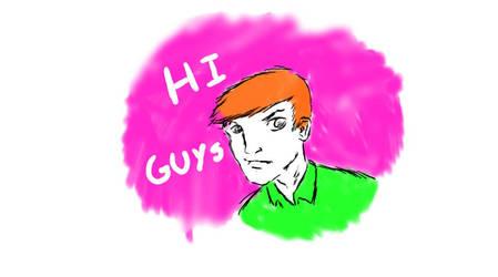 hi guys by TehGas