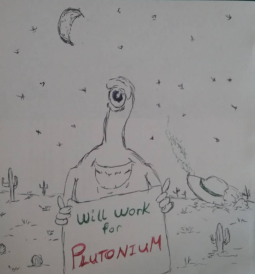 Will Work for Plutonium by Mindslave24-7