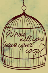 When will you leave your cage by thelastrunaway