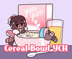 Cereal Bowl YCH: OPEN by MyuHime