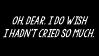 021 - Oh, dear. I do wish I hadn't cried so much. by MiiyukiiChan
