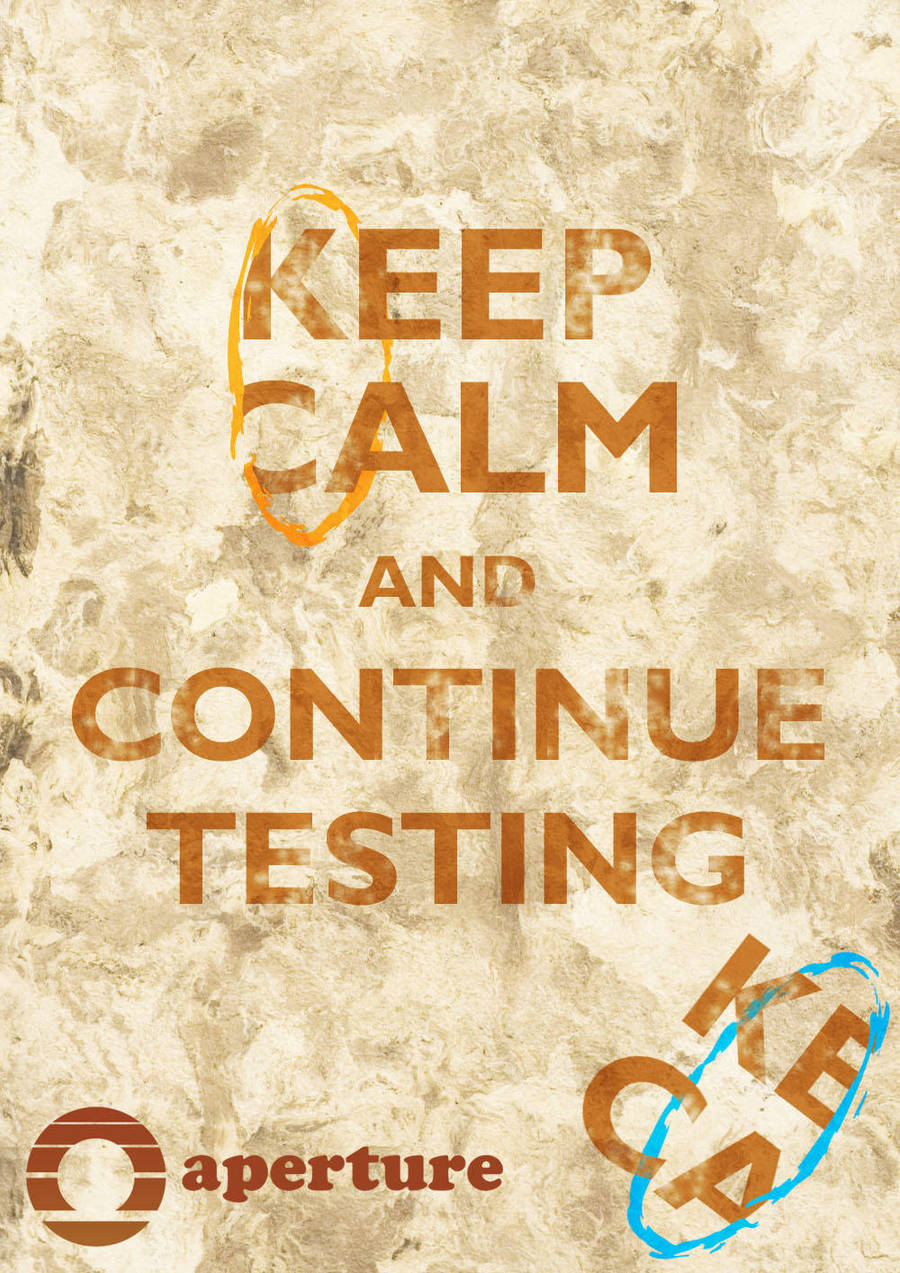 Keep Calm and Continue Testing by TheSamFiles