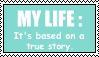 My Life, Based On A True Story by LaurenEatsChildren