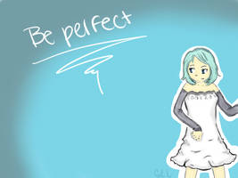 Be Perfect by Glopesfire