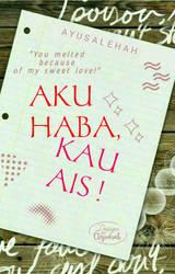 Aku Haba, Kau Ais! by cteysarah