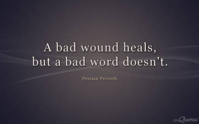 Bad Wound Heals - Persian Proverb by enquotes