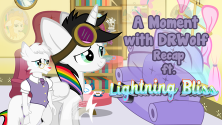 A Moment with DRWolf Recap ft Lightning Bliss by Lightning-Bliss