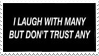 Laugh With Many, Don't Trust Any... Stamp by Gay-Mage-Of-Space