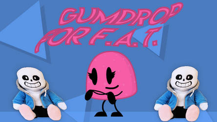 Gumdrop For F.A.T. by TTNOfficial