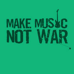 Make Music not War by ExtremeJuvenile
