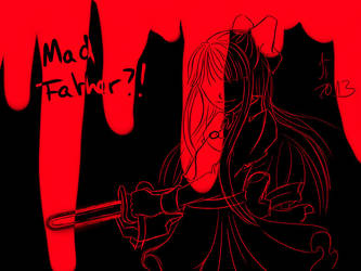 Mad Father by mirrowdothack