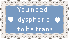 you need dysphoria to be trans by mister-jackass