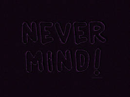 Never Mind! by Textuts