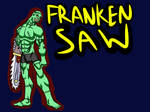 FRANKEN SAW by superawesomeultraman