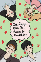 It's Always been you: Passing Danelions by Puppiecup