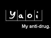 Yaoi, My Anti Drug. by I-Heart-Shonen-Ai