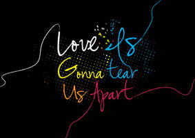 Love is gonna tear us apart by ItsInUsAll