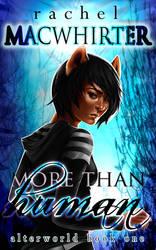 Alterworld Book One: More Than Human - Cover by rachelmacwhirter
