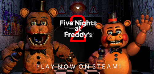 Five Nights At Freddy's 2 Steam Ad (Fanmade) by BonnieGamer568