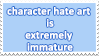Character Hate Art is Extremely Immature by pastellene