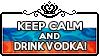 Keep Calm and Drink Vodka by ChokorettoMilku