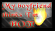 my boyfriend thinks Im hot by marjoh