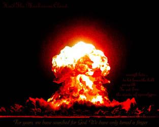 Hail The Mushroom Cloud by NuclearWinter