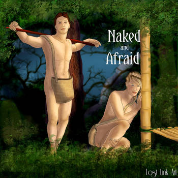 Naked and Afraid by LostLinkArt