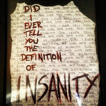 The Definition of Insanity by Eternal-Wake