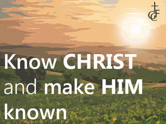 Know Christ and make Him known by ukiyodistrict