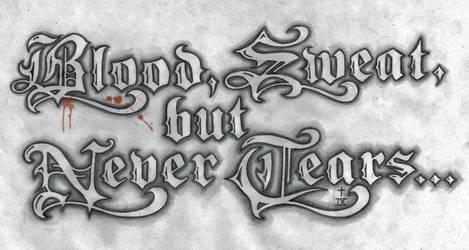 blood, sweat....design by t-o-n-e