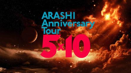 ARASHI Anniversary Tour 5x10 by LLawlietL