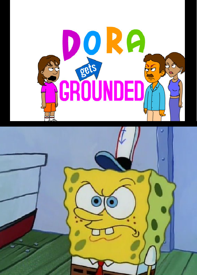 Spongebob Gets Mad At Dora Gets Grounded by RhiannaPiano300
