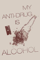 My Anti-Drug is Alcohol by RYE-BREAD