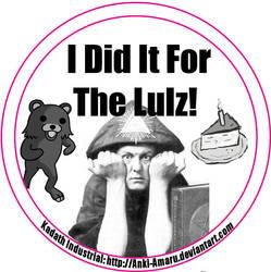 I Did It For The LULZ by Anki-Amaru