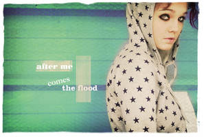 After me come the Flood by thaissa