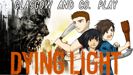 Glasgow and co. Play Dying Light Thumbnail by Chuushiri