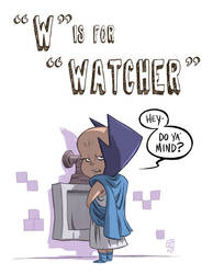W Is For Watcher by OtisFrampton