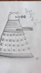 But I love you, A Dalek Sketch by changetheFATES