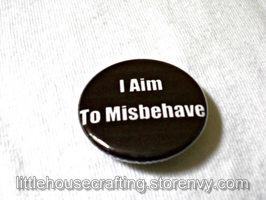 Firefly - I Aim to Misbehave - 1.25 inch button by LittleHouseCrafting